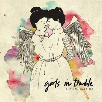 "A woman's perspective: Girls in Trouble's album ""Half you half me"""